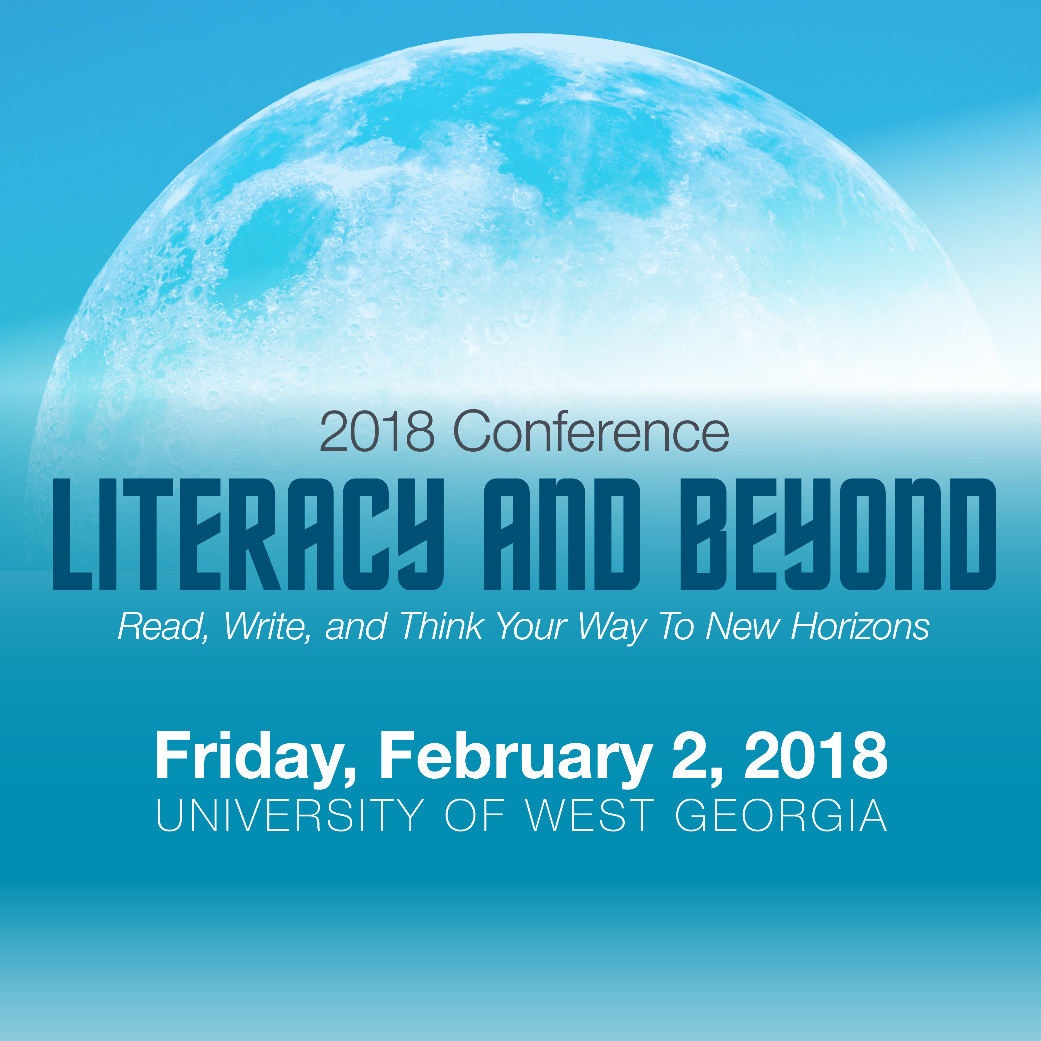 2018 Conference: Literacy and Beyond: Read, Write, and Think Your Way to New Horizons:                            Friday, February 2, 2018: Univeristy of West Georgia